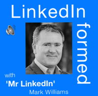 Mark Williams Mr LinkedIn LinkedInformed podcast 200